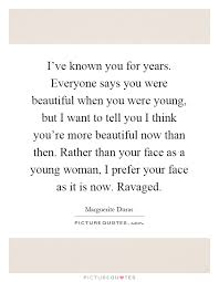 Beautiful Young Woman Quotes Best Of I've Known You For Years Everyone Says You Were Beautiful When