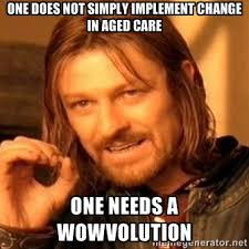 one does not simply implement change in aged care one needs a ... via Relatably.com