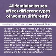 feminism race feministastic all feminist issues affect different types of women differently