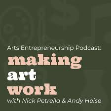Arts Entrepreneurship Podcast: Making Art Work
