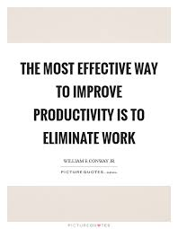 Productivity Quotes Magnificent The Most Effective Way To Improve Productivity Is To Eliminate