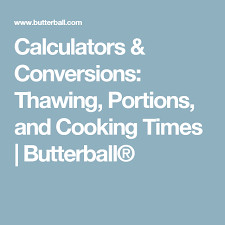 Butterball Turkey Defrost Chart Calculators Conversions Thawing Portions And Cooking