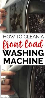 Cleaning Front Load Washing Machine How To Clean A Front Load Washing Machine The Happier Homemaker
