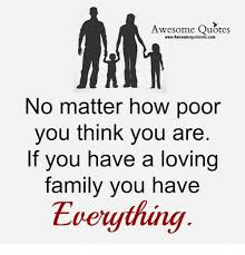 Awesome Quotes WwwAwesomequotes40ucom No Matter How Poor You Think Simple Family Love Quotes Images