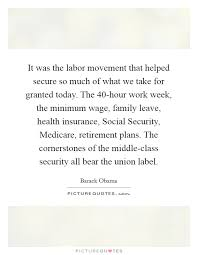 it was the labor movement that helped secure so much of what we take for granted