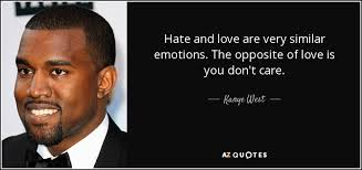 Kanye Love Quotes Interesting Kanye West Quote Hate And Love Are Very Similar Emotions The