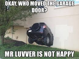okay who moved the garage door mr luvver is not happy car crashes into building meme generator