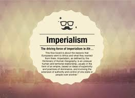 Reasons For Imperialism The Driving Force Behind Imperialism In Africa On Flowvella