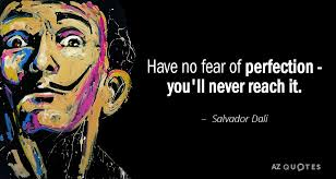 Salvador Dali Quotes Stunning Salvador Dali Quote Have No Fear Of Perfection You'll Never Reach It