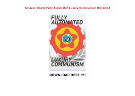 Amazon Charts Fully Automated Luxury Communism Unlimited