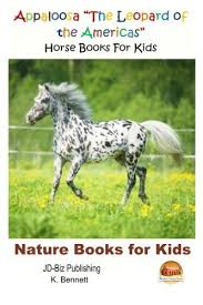 appaloosa the leopard of the america s horse book for kids