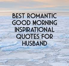 Romantic Good Morning Quotes For Husband Best of Best Romantic Good Morning Inspirational Quotes For Husband Good