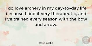Archery Quotes Unique Rose Leslie I Do Love Archery In My Daytoday Life Because I Find