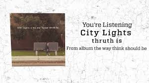 City Lights The Way Things Should Be City Lights Truth Is Lyric Video