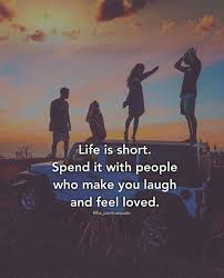 Life Is Short Spend It With People Who Make You Laugh Qoutes Extraordinary Life Ius