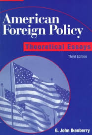 american foreign policy theoretical essays by g john ikenberry