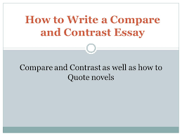 how to write a compare and contrast essay compare and contrast as  how to write a compare and contrast essay compare and contrast as well as how to