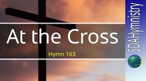 At The Cross Where I First Saw The Light Lyrics At The Cross Where I First Saw The Light Church Hymnal No 163 Sda Hymn Ministry