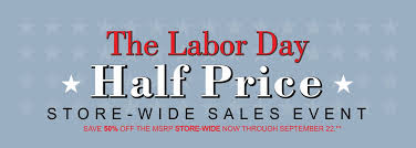 our labor day until sept 22 for great s on everything in the