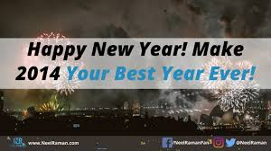 Happy New Year! Make 2014 Your Best Year Ever! | Neel Raman ...