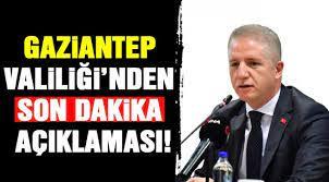 Gaziantep Valiliği'nden son dakika açıklaması! - Gaziantep Haberleri