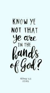 Mormon Quotes Beauteous Know Ye Not That Ye Are In The Hands Of God Mormon 4848 LDS Up