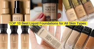 top 10 best and most perfect makeup liquid foundations for all skin types