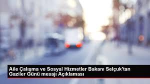 Aile Çalışma ve Sosyal Hizmetler Bakanı Selçuk'tan Gaziler Günü mesajı  Açıklaması - Haberler