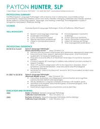 The resume examples below will help guide you in creating your speech  language pathologist resume. Use these resume examples as a guide to build  your ...