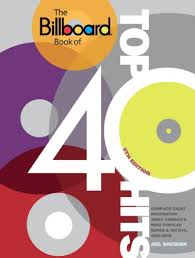 Billboard Top Chart Songs The Billboard Book Of Top 40 Hits 9th Edition Complete Chart Information About Americas Most Popular Songs And Artists 1955 2009