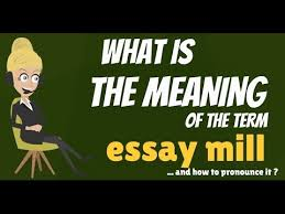 what is essay mill what does essay mill mean essay mill meaning  what does essay mill mean essay mill meaning definition explanation