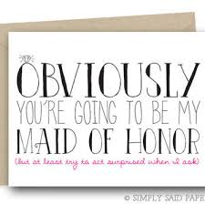 will you be my maid of honor is