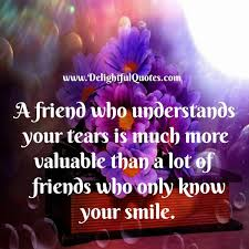 QuotesCom Best A Friend Who Understands Your Tears Delightful Quotes