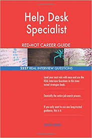 Interview Questions For Help Desk Help Desk Specialist Red Hot Career Guide 2527 Real