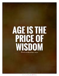 Quotes About Age Delectable Age Is The Price Of Wisdom Picture Quotes