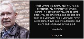 fiction writing is a twenty four hou r a day occupation you never bring work home home