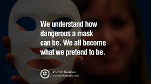 Quote Spy Awesome 48 Quotes On Wearing A Mask Lying And Hiding Oneself