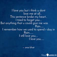 I Still Love You Quotes Inspiration I love you but i think u Quotes Writings by arsa bhat