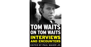 <b>Tom Waits on Tom Waits</b>: Interviews and Encounters by Paul Maher Jr.
