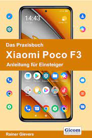 Das Praxisbuch Xiaomi Poco F3 - Anleitung für Einsteiger Buch