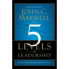 John Maxwell 5 Levels Of Leadership The 5 Levels Of Leadership Proven Steps To Maximize Your Potential