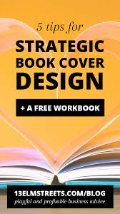 5 tips for strategic book cover design plus a free workbook amazing advice for pdf ebook cover design from 13 elm streets