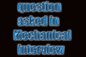 mechanical engineering interview questions please note these questions are meant to give you an idea of the mechanical interview questions only