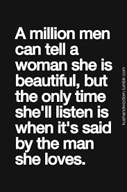 Tell Her She Is Beautiful Quotes Best Of A Million Men Can Tell A Woman She Is Beautiful But The Only Time