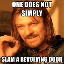 one does not simply slam a revolving door - one-does-not-simply-a ... via Relatably.com