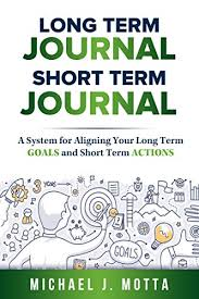 What Are Your Short Term Goals Long Term Journal Short Term Journal A System For Aligning Your Long Term Goals And Short Term Actions Long Term Person