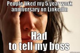 Your compassion and willingness to get the job done are compelling. 35 Hilarious Work Anniversary Memes To Celebrate Your Career Fairygodboss