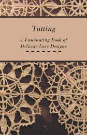 Lace Designs Tatting A Fascinating Book Of Delicate Lace Designs Anon