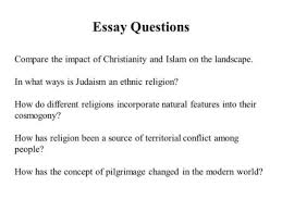 world religions ppt  essay questions compare the impact of christianity and islam on the landscape in what ways
