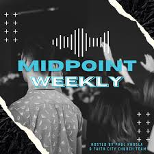 Midpoint Weekly Podcast